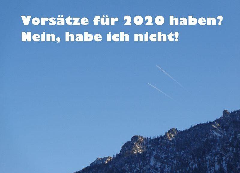 Vorsätze für 2020 haben? Nein, habe ich nicht!