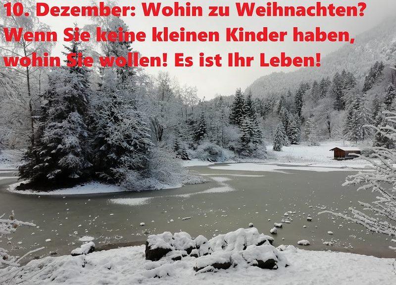 10. Dezember: Wohin zu Weihnachten? Wenn Sie keine kleinen Kinder haben, wohin Sie wollen! Es ist Ihr Leben!